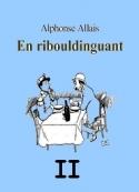 Alphonse Allais: En Ribouldinguant (Part. II)