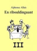 Alphonse Allais: En Ribouldinguant (Part.3)