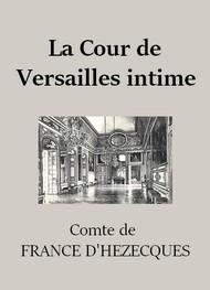 Félix de  France d'hézecques - La Cour de Versailles intime