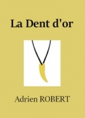 Adrien Robert: La Dent d'or