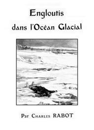 Charles  Rabot - Engloutis dans l'océan glacial
