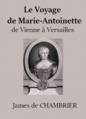 James de Chambrier: Le Voyage de Marie Antoinette de Vienne à Versailles