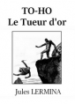 Jules Lermina:  To-Ho, le tueur d'or