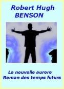 Robert hugh Benson: La nouvelle aurore, roman des temps futurs