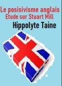 Hippolyte Taine: Le positivisme anglais-Etude sur Stuart Mill