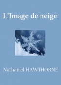 Nathaniel Hawthorne: L'Image de neige