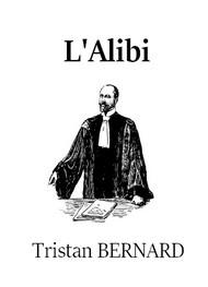 Tristan Bernard - L'Alibi
