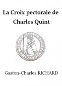 Gaston charles Richard: La Croix pectorale de Charles Quint