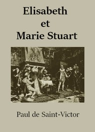 Illustration: Elisabeth et Marie Stuart - Paul de Saint Victor