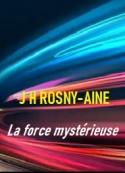 Joseph  henry Rosny_aîné: La force mystérieuse
