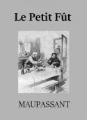Guy de Maupassant: Le Petit Fût