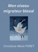 Christiane marie Foret: Mon oiseau migrateur blessé