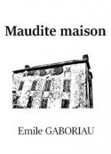 Emile Gaboriau: Maudite maison