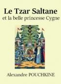 Alexandre Pouchkine: Conte du Tzar Saltane et de la belle princesse Cygne
