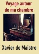 Xavier De maistre: Voyage autour de ma chambre