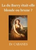Augustin Cabanès: La du Barry était-elle blonde ou brune?