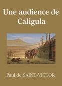 Paul de Saint Victor: Une audience de Caligula