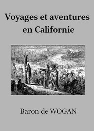 Illustration: Voyages et Aventures en Californie - Emile de  Wogan