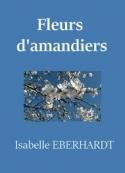 Isabelle Eberhardt: Fleurs d'amandiers
