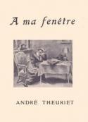 André Theuriet: A ma fenêtre