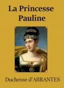 Laure junot Abrantès: La Princesse Pauline