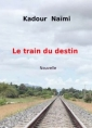 Kadour NAÏMI: Le Train du destin