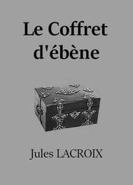 Jules Lacroix - Le Coffret d'ébène