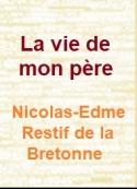 Nicolas edmé  restif de la bretonne: La vie de mon père