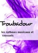 Troubadour: les rythmes musicaux et sensuels