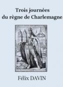 Félix Davin: Trois journées du règne de Charlemagne