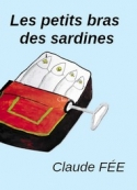 Claude Fée: Les Petits Bras des sardines (version3)