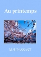 Guy de Maupassant: Au printemps (Version 2)