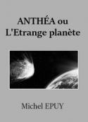 Michel Epuy:  Anthéa ou L'Etrange planète