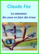 Claude Fée: La naissance des yeux en face des trous