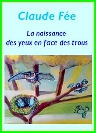 Claude Fée - La naissance des yeux en face des trous