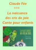 Claude Fée: La naissance des cris de joie
