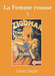 Léon Sazie - Zigomar – Livre 6 – La Femme rousse (troisième partie)