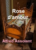 Alfred Assollant: Rose d'amour