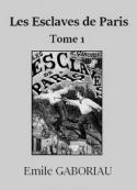Emile Gaboriau: Les Esclaves de Paris – Tome 1