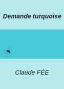 Claude Fée: Demande turquoise