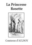 Comtesse d' Aulnoy: La Princesse Rosette