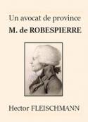 Hector Fleischmann: Un avocat de province - M. de Robespierre