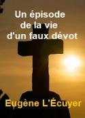 Eugène L'Écuyer: Un épisode de la vie d'un faux dévot
