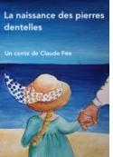 Claude Fée: La naissance des pierres dentelles