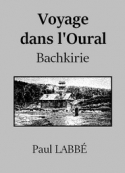 Paul Labbé: Voyage dans l'Oural (Bachkirie)