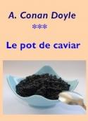 Arthur Conan Doyle: Le pot de caviar