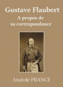 Anatole France: Gustave Flaubert, à propos de sa correspondance