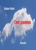 Kadour NAÏMI: Cent grammes