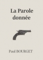 Paul Bourget: La Parole donnée