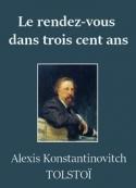 Alexis konstantinovitch  Tolstoï: Le Rendez-vous dans trois cent ans